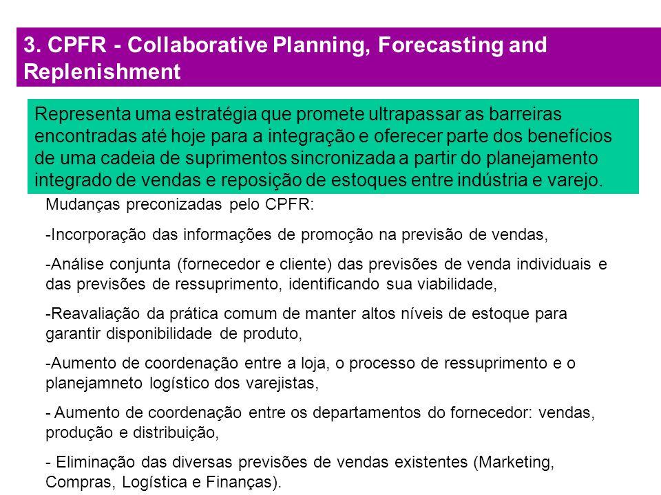 3. CPFR - Collaborative Planning, Forecasting and Replenishment Representa uma estratégia que promete ultrapassar as barreiras encontradas até hoje pa