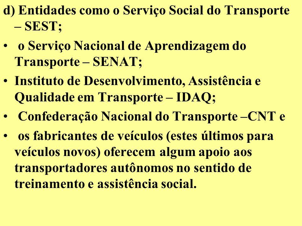 d) Entidades como o Serviço Social do Transporte – SEST; o Serviço Nacional de Aprendizagem do Transporte – SENAT; Instituto de Desenvolvimento, Assis