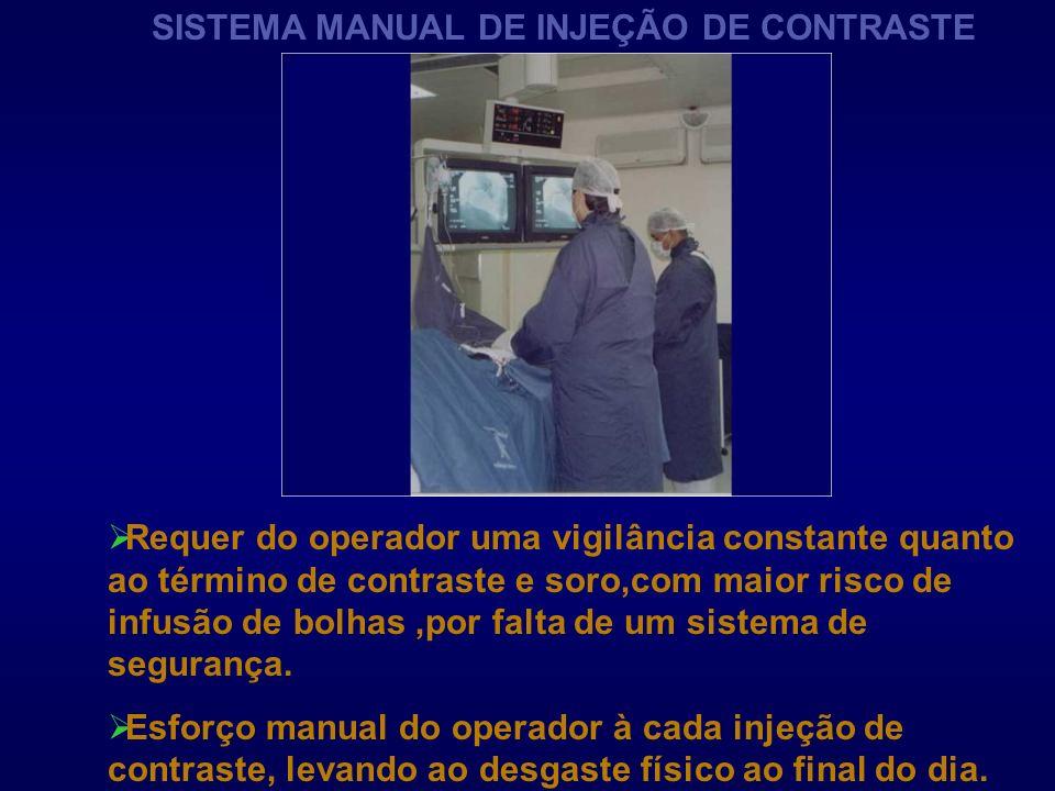 SISTEMA MANUAL DE INJEÇÃO DE CONTRASTE Requer do operador uma vigilância constante quanto ao término de contraste e soro,com maior risco de infusão de
