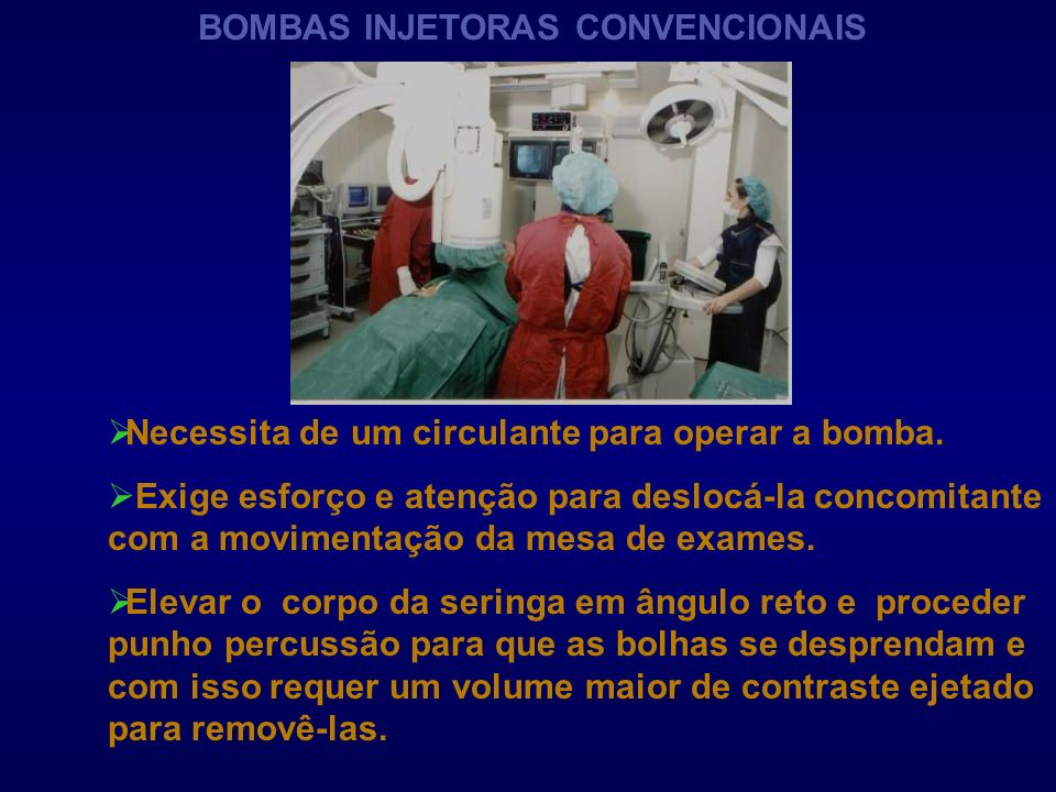 BOMBAS INJETORAS CONVENCIONAIS Necessita de um circulante para operar a bomba. Exige esforço e atenção para deslocá-la concomitante com a movimentação