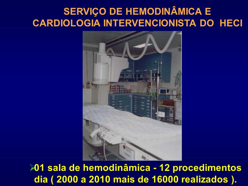 SERVIÇO DE HEMODINÂMICA E CARDIOLOGIA INTERVENCIONISTA DO HECI Inserido em um hospital geral que atende alta complexidade ( cirurgia cardíaca, UTI coronariana, UTI geral, UTI neonatal, laboratório, hemocentro, hemodiálise, tomografia, ressonância, radioterapia, quimioterapia, etc.