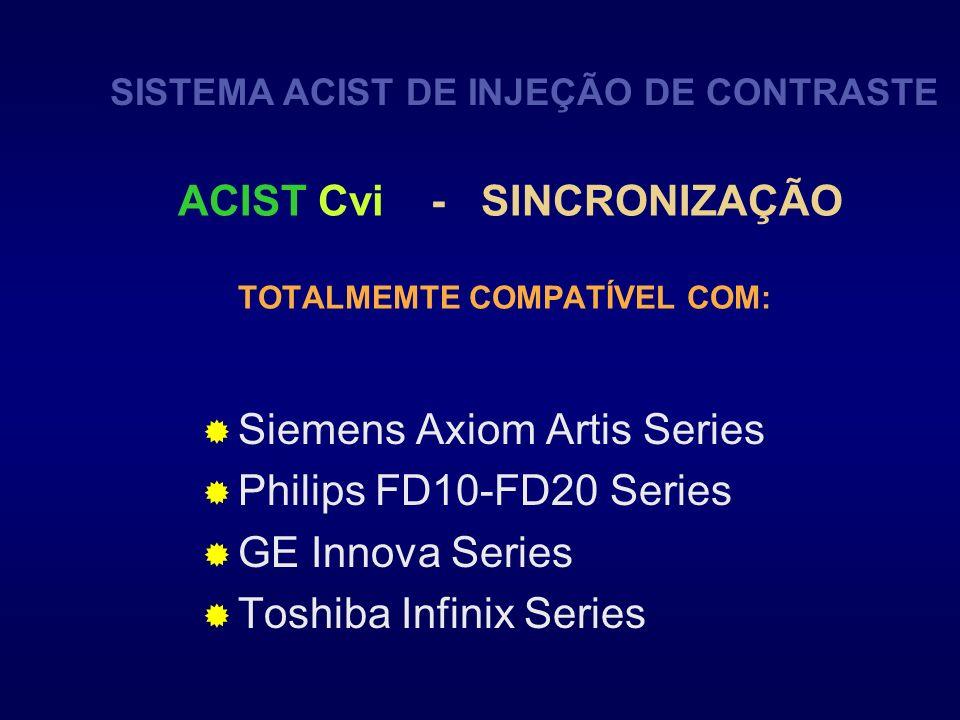 ACIST Cvi - SINCRONIZAÇÃO TOTALMEMTE COMPATÍVEL COM: Siemens Axiom Artis Series Philips FD10-FD20 Series GE Innova Series Toshiba Infinix Series SISTE