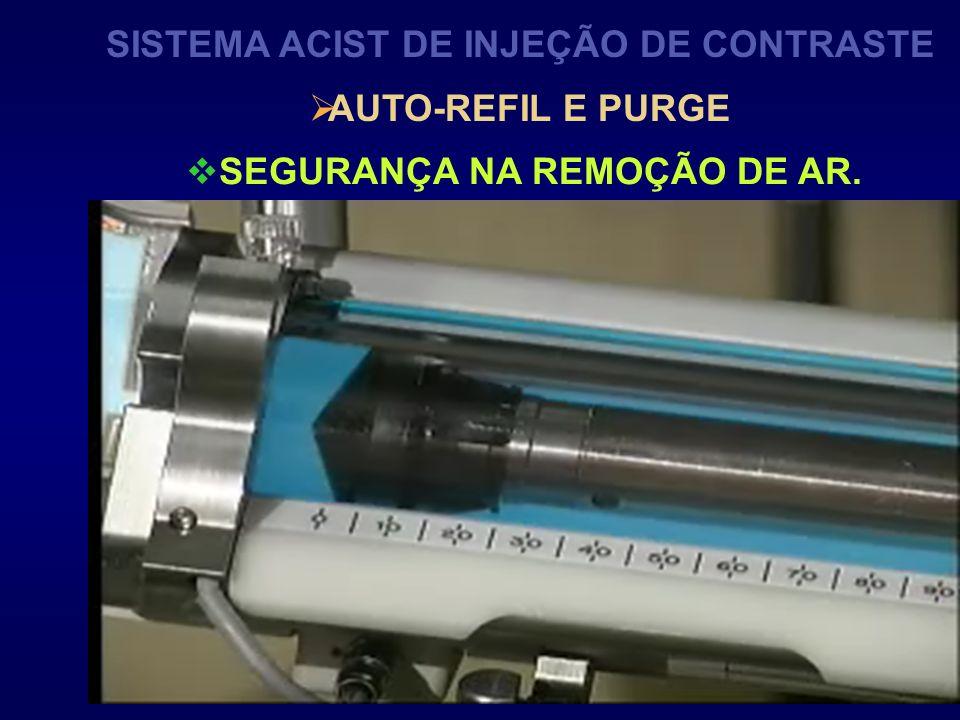 SISTEMA ACIST DE INJEÇÃO DE CONTRASTE AUTO-REFIL E PURGE SEGURANÇA NA REMOÇÃO DE AR.