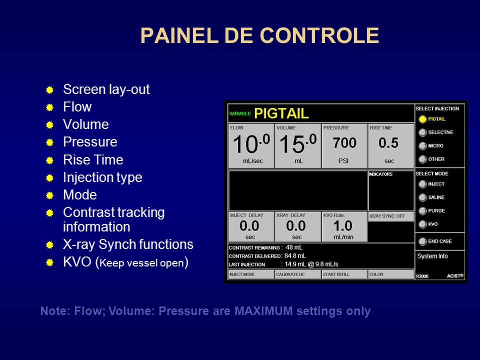 PAINEL DE CONTROLE Screen lay-out Flow Volume Pressure Rise Time Injection type Mode Contrast tracking information X-ray Synch functions KVO ( Keep ve