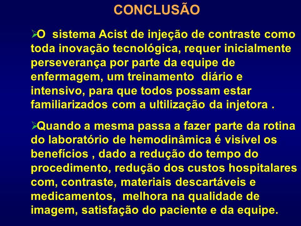 CONCLUSÃO O sistema Acist de injeção de contraste como toda inovação tecnológica, requer inicialmente perseverança por parte da equipe de enfermagem,