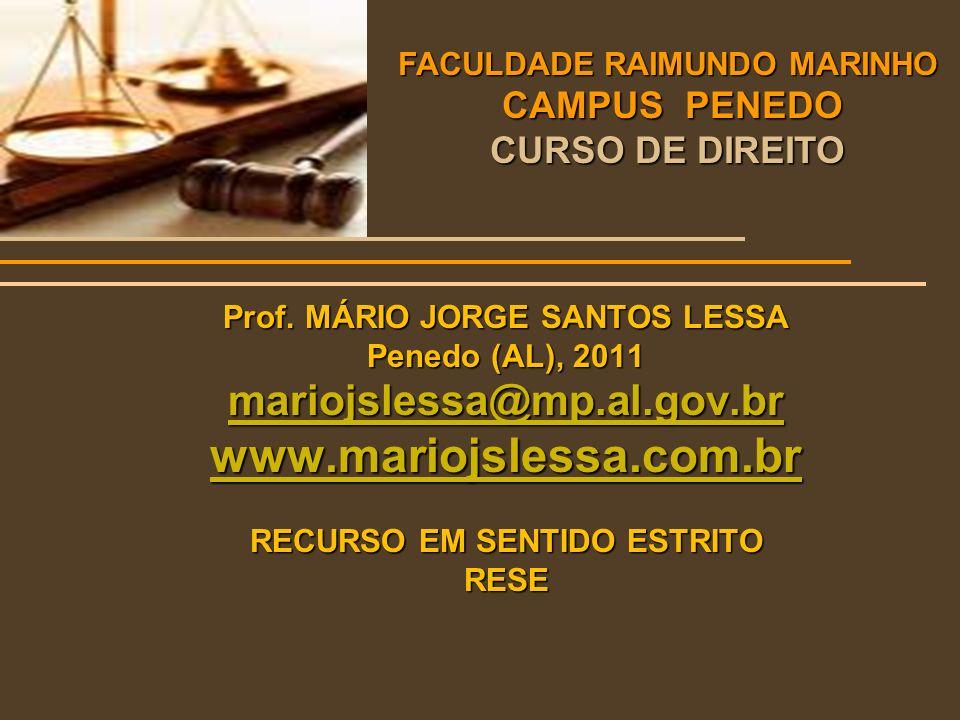 Prof. MÁRIO JORGE SANTOS LESSA Penedo (AL), 2011 mariojslessa@mp.al.gov.br www.mariojslessa.com.br RECURSO EM SENTIDO ESTRITO RESE FACULDADE RAIMUNDO
