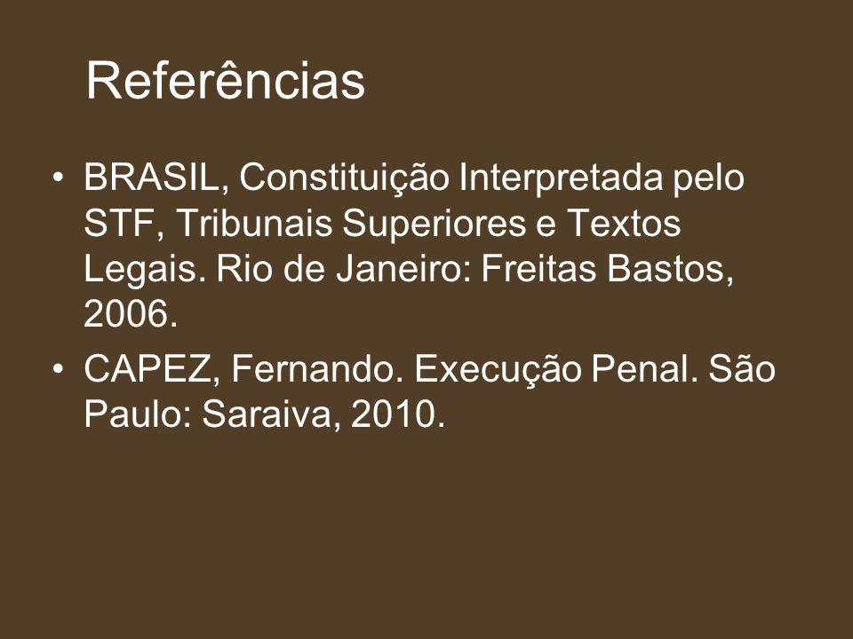 Referências BRASIL, Constituição Interpretada pelo STF, Tribunais Superiores e Textos Legais. Rio de Janeiro: Freitas Bastos, 2006. CAPEZ, Fernando. E