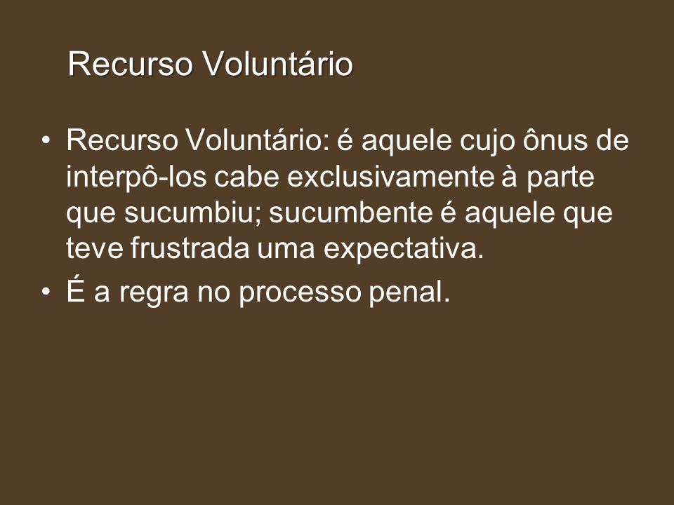 Recurso Voluntário Recurso Voluntário: é aquele cujo ônus de interpô-los cabe exclusivamente à parte que sucumbiu; sucumbente é aquele que teve frustr