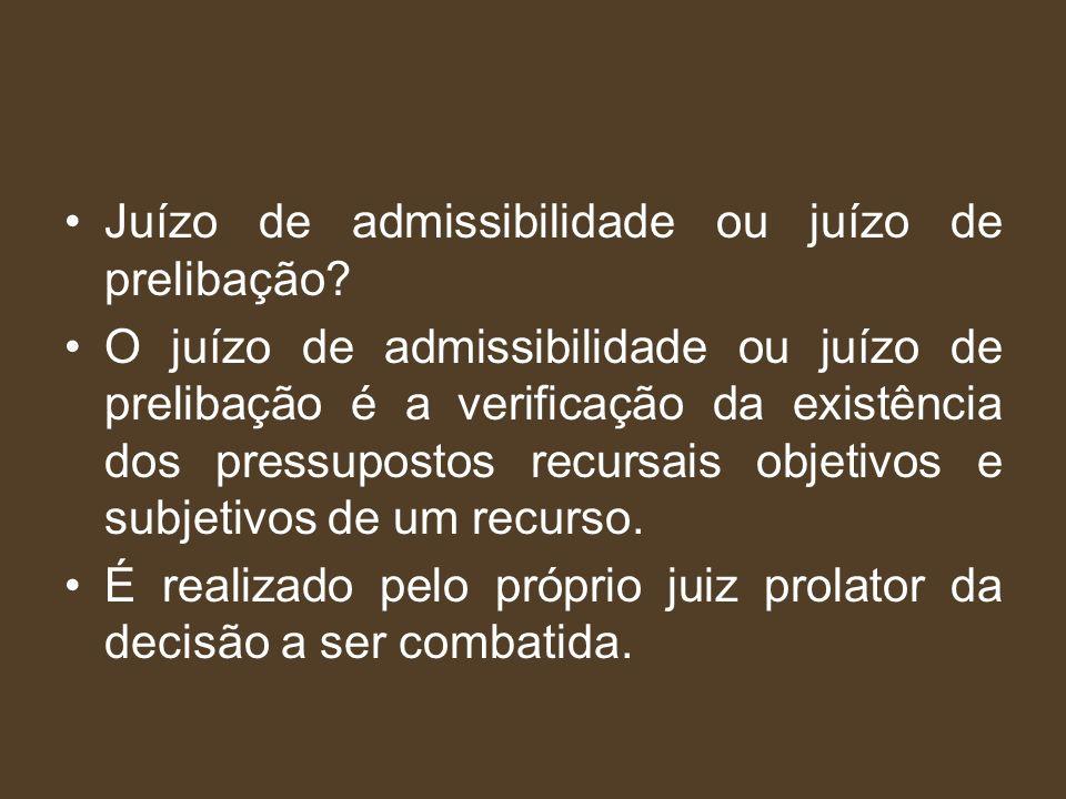 Juízo de admissibilidade ou juízo de prelibação? O juízo de admissibilidade ou juízo de prelibação é a verificação da existência dos pressupostos recu