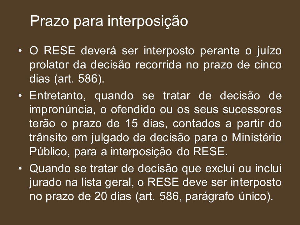 Prazo para interposição O RESE deverá ser interposto perante o juízo prolator da decisão recorrida no prazo de cinco dias (art. 586). Entretanto, quan