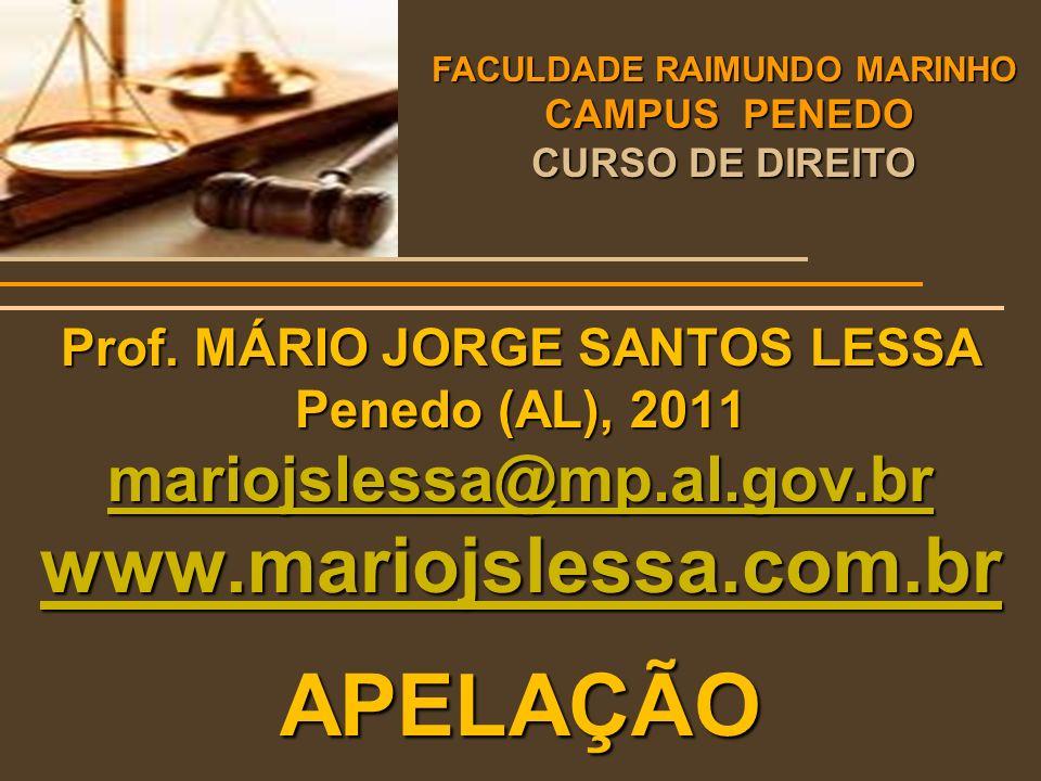 Prof. MÁRIO JORGE SANTOS LESSA Penedo (AL), 2011 mariojslessa@mp.al.gov.br www.mariojslessa.com.br APELAÇÃO FACULDADE RAIMUNDO MARINHO CAMPUS PENEDO C