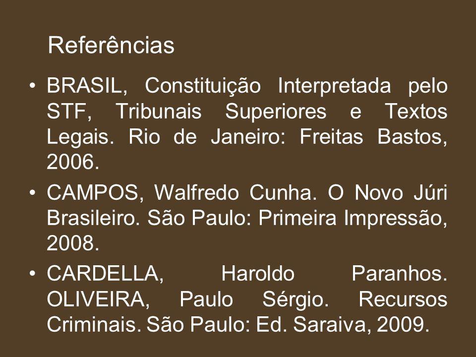 Referências BRASIL, Constituição Interpretada pelo STF, Tribunais Superiores e Textos Legais. Rio de Janeiro: Freitas Bastos, 2006. CAMPOS, Walfredo C
