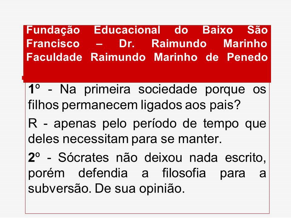 Fundação Educacional do Baixo São Francisco – Dr. Raimundo Marinho Faculdade Raimundo Marinho de Penedo 1º - Na primeira sociedade porque os filhos pe