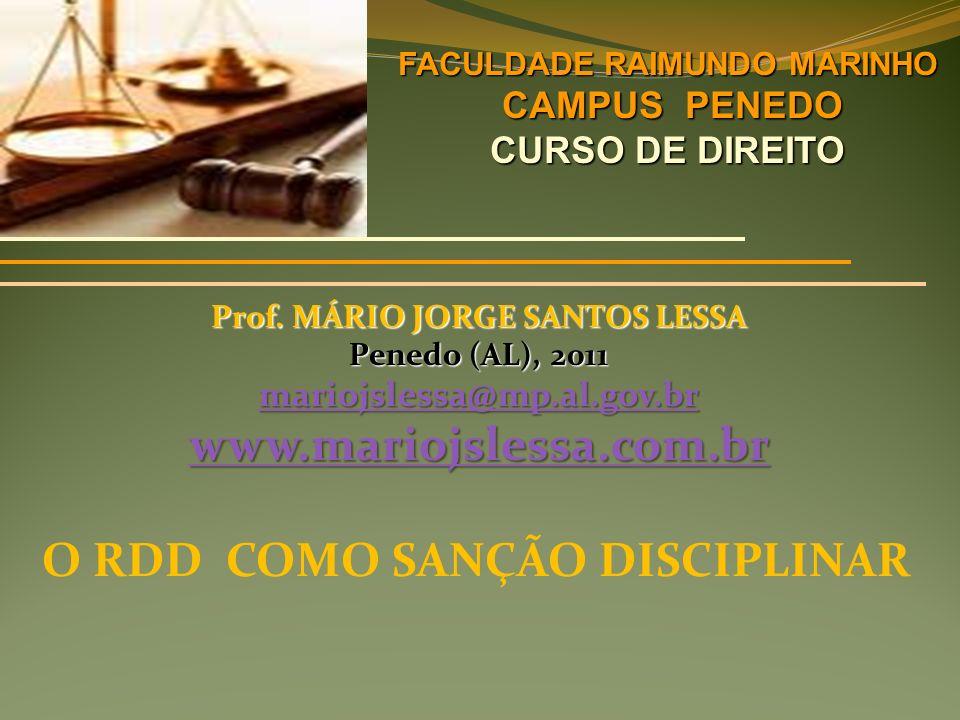 Prof. MÁRIO JORGE SANTOS LESSA Penedo (AL), 2011 mariojslessa@mp.al.gov.br www.mariojslessa.com.br O RDD COMO SANÇÃO DISCIPLINAR FACULDADE RAIMUNDO MA