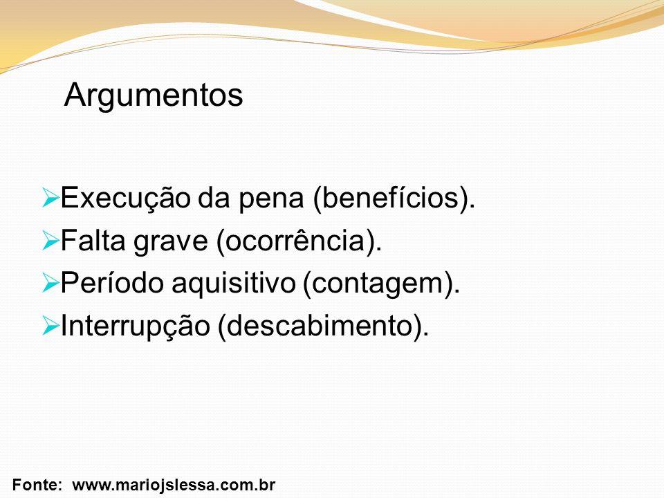 Argumentos Execução da pena (benefícios). Falta grave (ocorrência). Período aquisitivo (contagem). Interrupção (descabimento). Fonte: www.mariojslessa