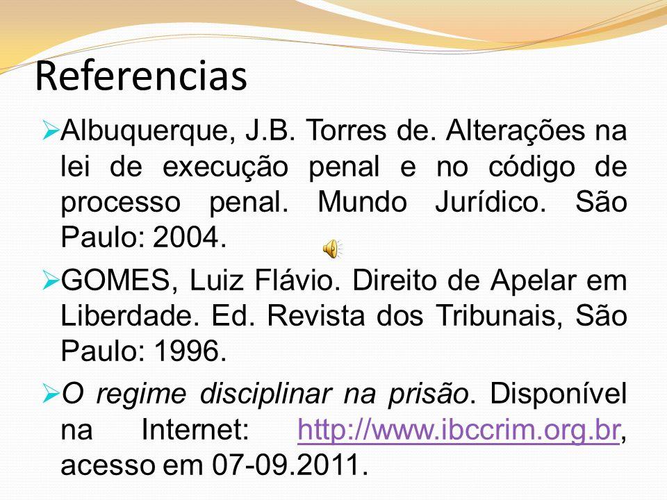 Referencias Albuquerque, J.B. Torres de. Alterações na lei de execução penal e no código de processo penal. Mundo Jurídico. São Paulo: 2004. GOMES, Lu