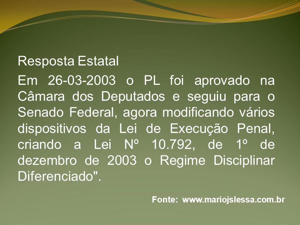 Resposta Estatal Em 26-03-2003 o PL foi aprovado na Câmara dos Deputados e seguiu para o Senado Federal, agora modificando vários dispositivos da Lei
