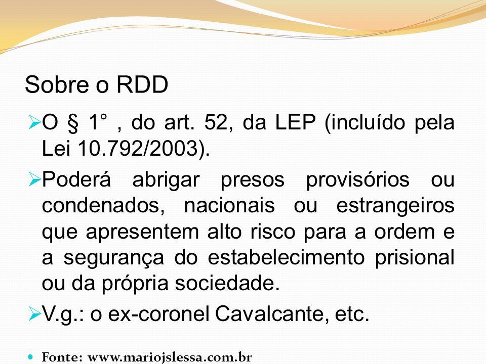 Sobre o RDD O § 1°, do art. 52, da LEP (incluído pela Lei 10.792/2003). Poderá abrigar presos provisórios ou condenados, nacionais ou estrangeiros que