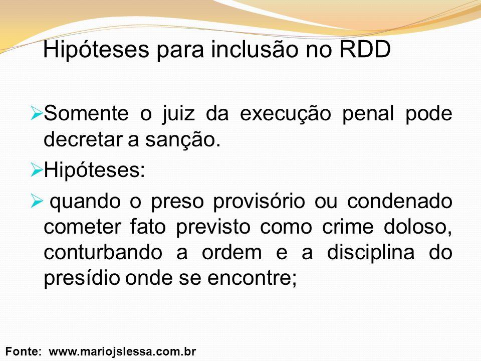 Hipóteses para inclusão no RDD Somente o juiz da execução penal pode decretar a sanção. Hipóteses: quando o preso provisório ou condenado cometer fato