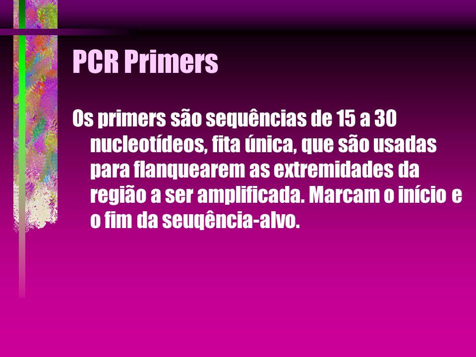 PCR Primers Os primers são sequências de 15 a 30 nucleotídeos, fita única, que são usadas para flanquearem as extremidades da região a ser amplificada