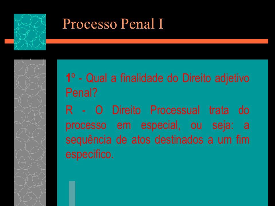 Processo Penal I 1 º - Qual a finalidade do Direito adjetivo Penal.