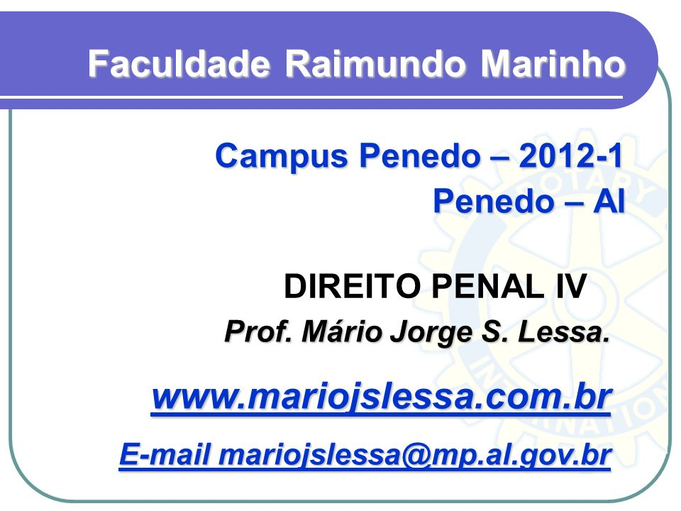 DIREITO PENAL IV Faculdade Raimundo Marinho Campus Penedo – 2012-1 Penedo – Al Prof. Mário Jorge S. Lessa. wwww wwww wwww.... mmmm aaaa rrrr iiii oooo