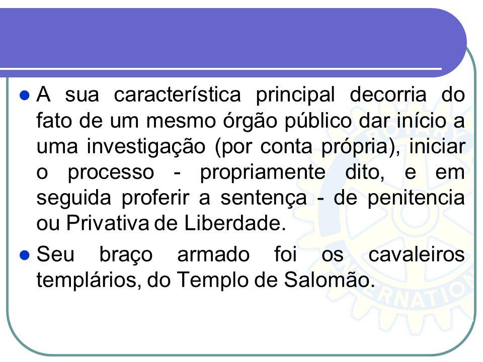 A sua característica principal decorria do fato de um mesmo órgão público dar início a uma investigação (por conta própria), iniciar o processo - prop
