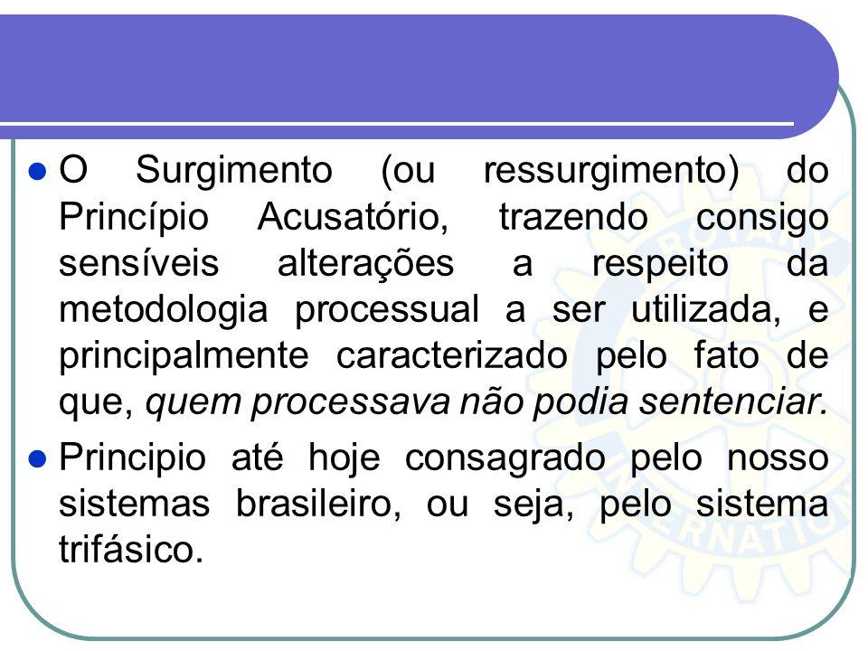 O Surgimento (ou ressurgimento) do Princípio Acusatório, trazendo consigo sensíveis alterações a respeito da metodologia processual a ser utilizada, e