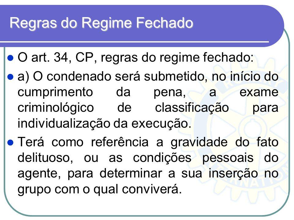 Regras do Regime Fechado O art. 34, CP, regras do regime fechado: a) O condenado será submetido, no início do cumprimento da pena, a exame criminológi