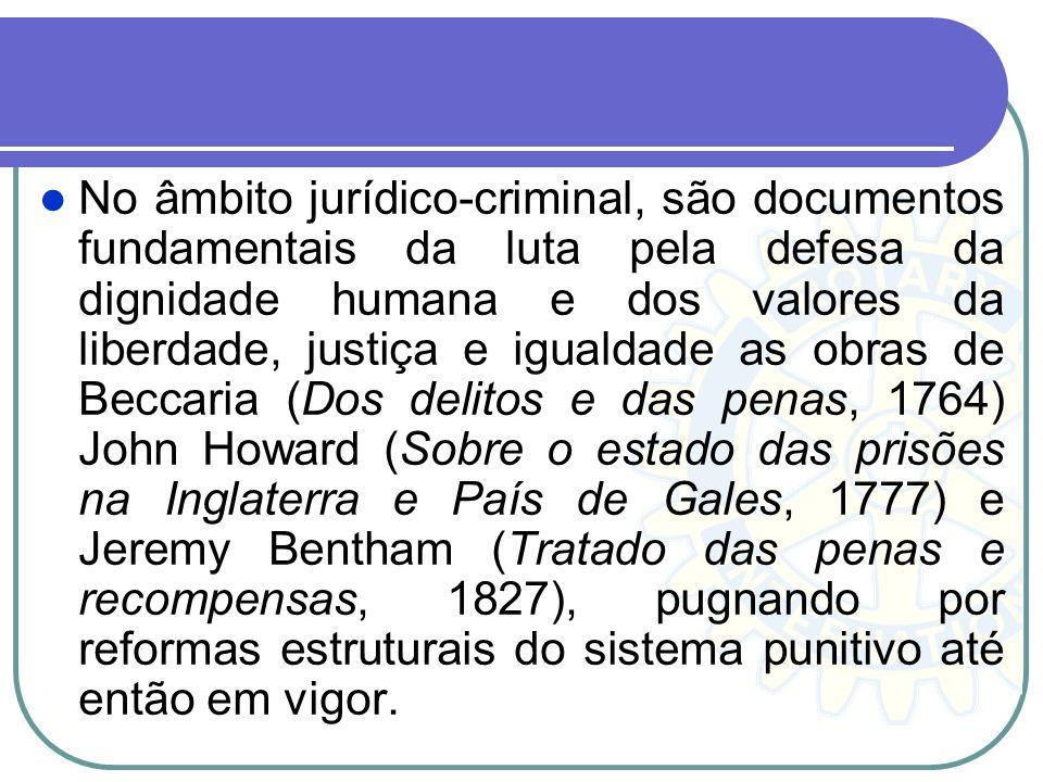 No âmbito jurídico-criminal, são documentos fundamentais da luta pela defesa da dignidade humana e dos valores da liberdade, justiça e igualdade as ob