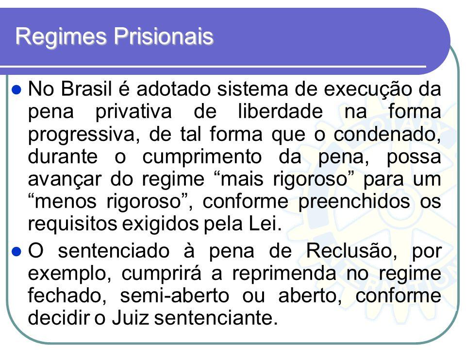 Regimes Prisionais No Brasil é adotado sistema de execução da pena privativa de liberdade na forma progressiva, de tal forma que o condenado, durante