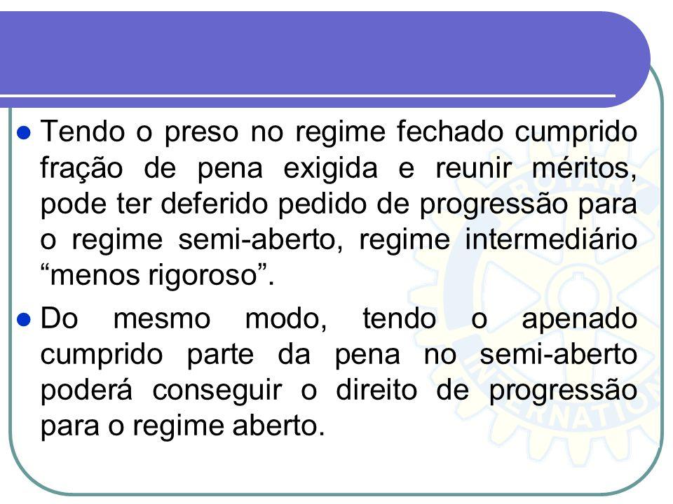 Tendo o preso no regime fechado cumprido fração de pena exigida e reunir méritos, pode ter deferido pedido de progressão para o regime semi-aberto, re