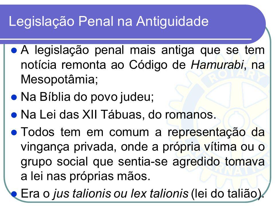Legislação Penal na Antiguidade A legislação penal mais antiga que se tem notícia remonta ao Código de Hamurabi, na Mesopotâmia; Na Bíblia do povo jud