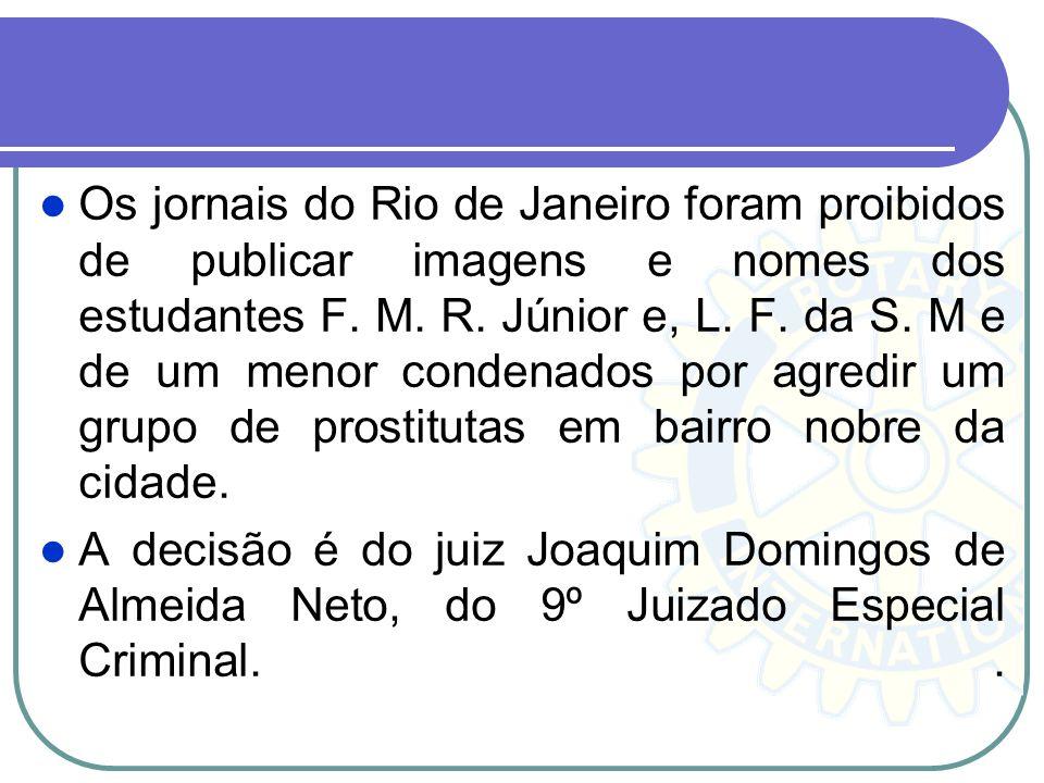 Os jornais do Rio de Janeiro foram proibidos de publicar imagens e nomes dos estudantes F. M. R. Júnior e, L. F. da S. M e de um menor condenados por