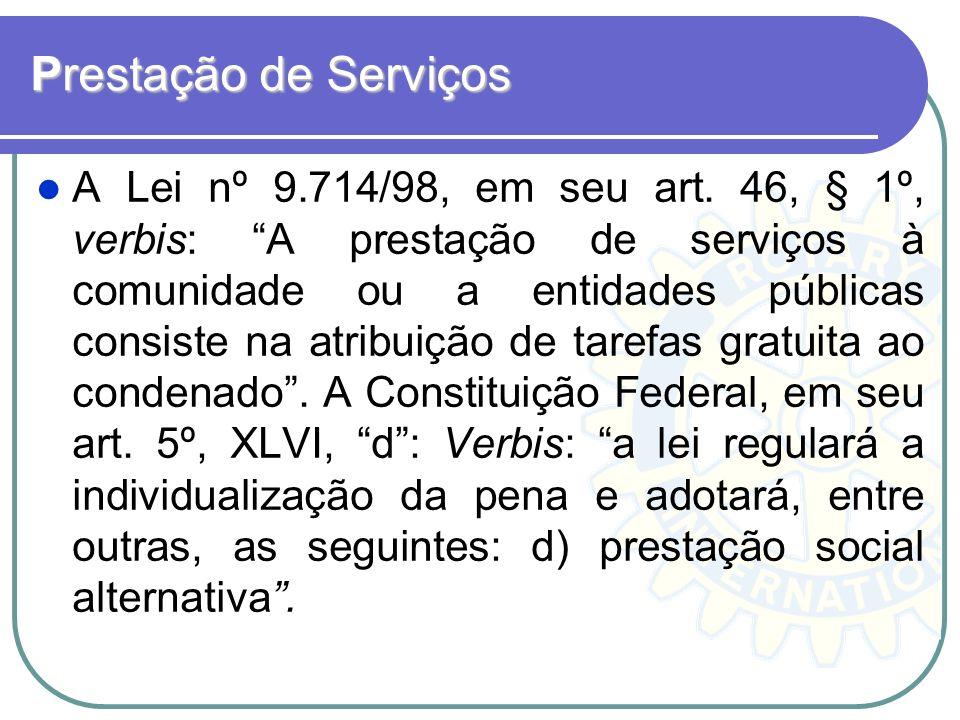 Prestação de Serviços A Lei nº 9.714/98, em seu art. 46, § 1º, verbis: A prestação de serviços à comunidade ou a entidades públicas consiste na atribu