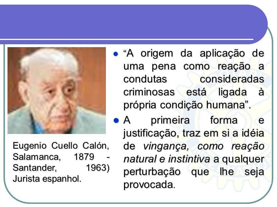 A origem da aplicação de uma pena como reação a condutas consideradas criminosas está ligada à própria condição humana. A origem da aplicação de uma p