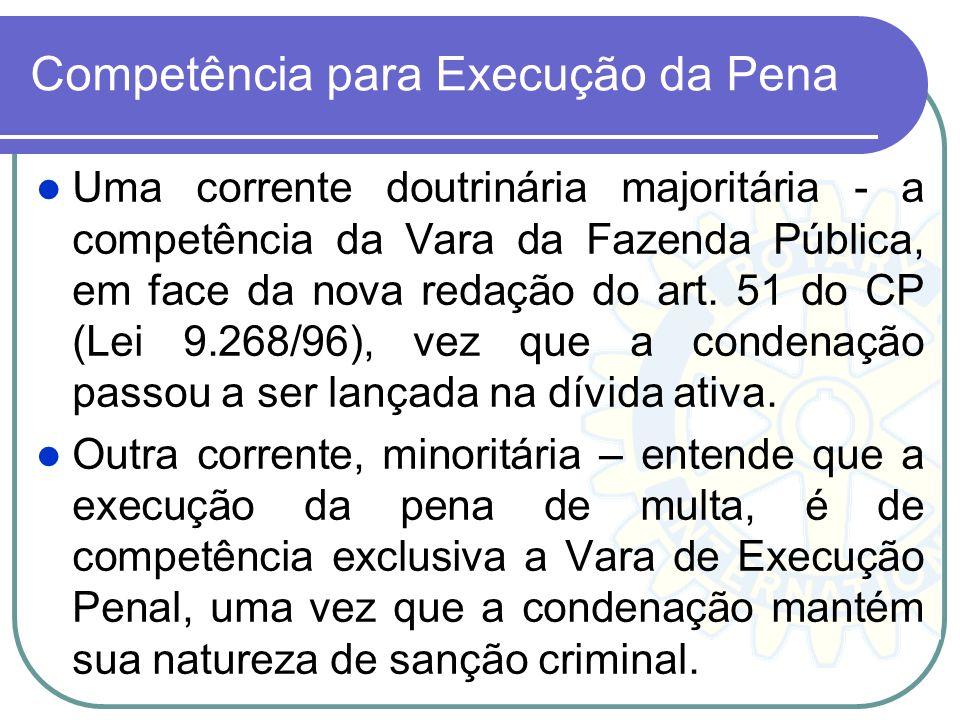 Competência para Execução da Pena Uma corrente doutrinária majoritária - a competência da Vara da Fazenda Pública, em face da nova redação do art. 51