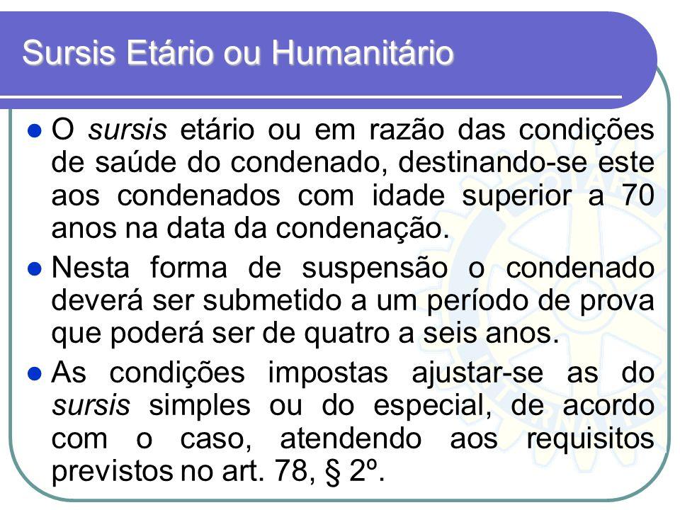 Sursis Etário ou Humanitário O sursis etário ou em razão das condições de saúde do condenado, destinando-se este aos condenados com idade superior a 7