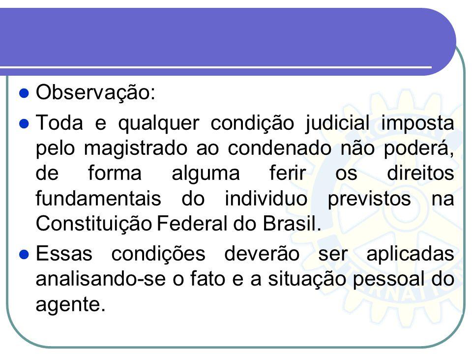 Observação: Toda e qualquer condição judicial imposta pelo magistrado ao condenado não poderá, de forma alguma ferir os direitos fundamentais do indiv