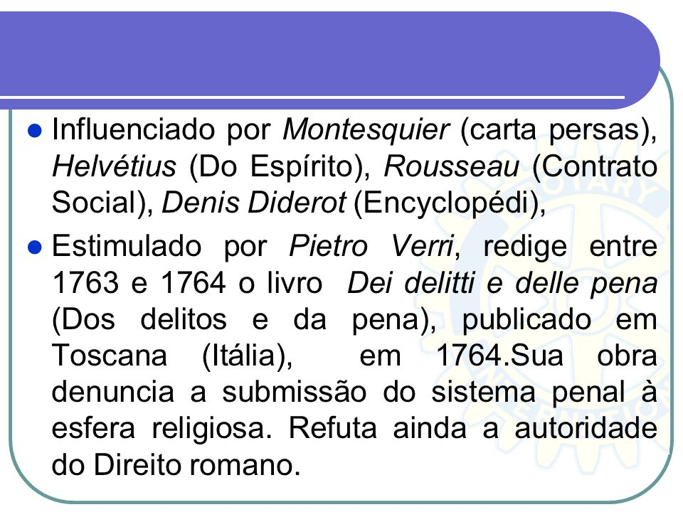 Influenciado por Montesquier (carta persas), Helvétius (Do Espírito), Rousseau (Contrato Social), Denis Diderot (Encyclopédi), Estimulado por Pietro V