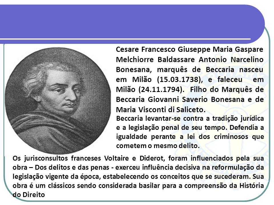Cesare Francesco Giuseppe Maria Gaspare Melchiorre Baldassare Antonio Narcelino Bonesana, marquês de Beccaria nasceu em Milão (15.03.1738), e faleceu