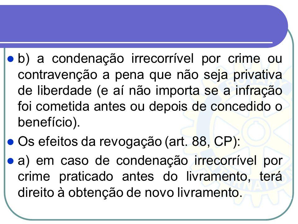 b) a condenação irrecorrível por crime ou contravenção a pena que não seja privativa de liberdade (e aí não importa se a infração foi cometida antes o