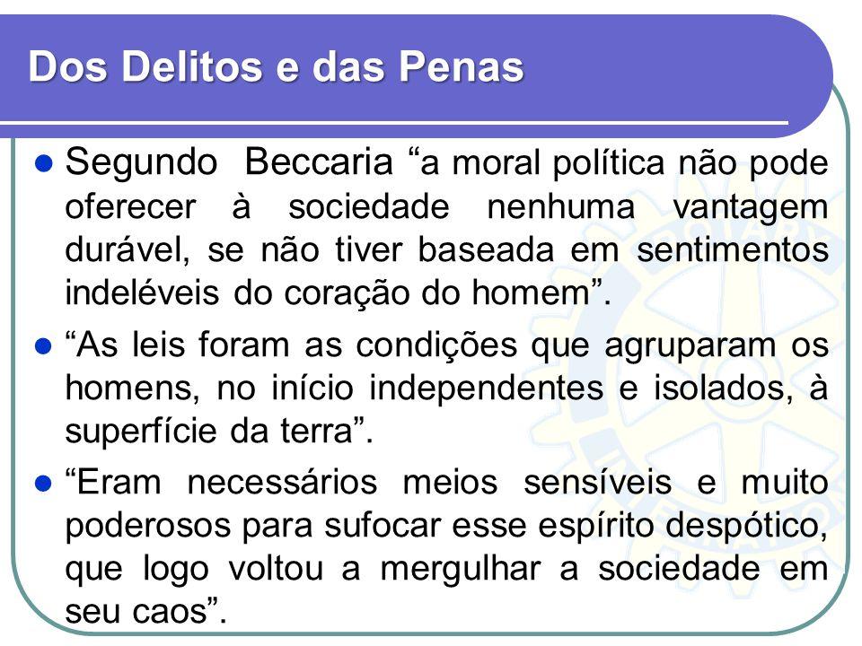 Dos Delitos e das Penas Segundo Beccaria a moral política não pode oferecer à sociedade nenhuma vantagem durável, se não tiver baseada em sentimentos