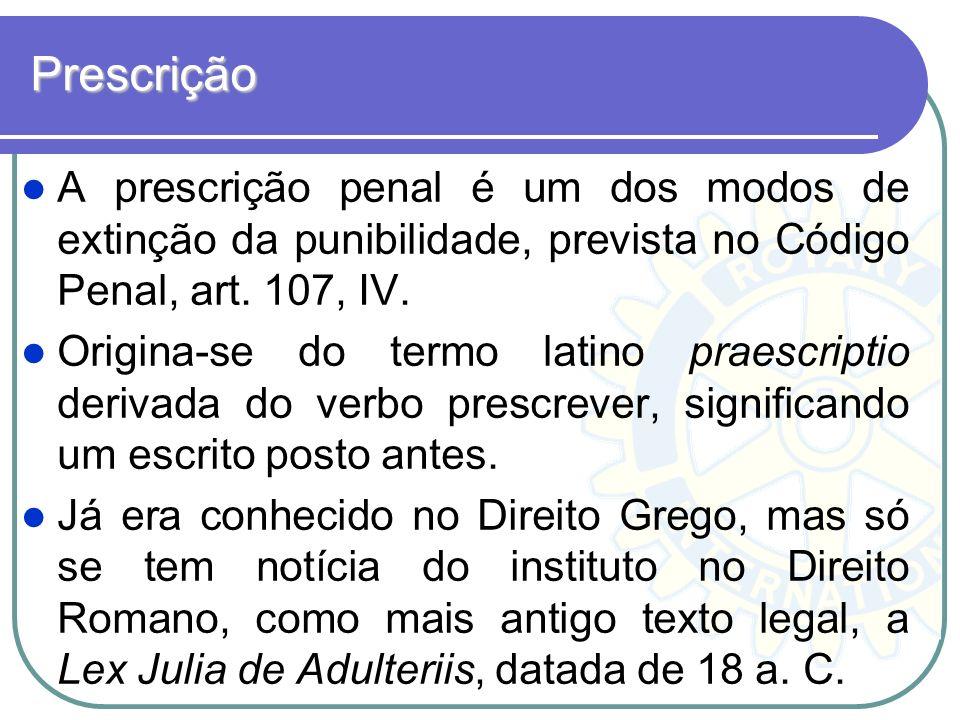 Prescrição A prescrição penal é um dos modos de extinção da punibilidade, prevista no Código Penal, art. 107, IV. Origina-se do termo latino praescrip