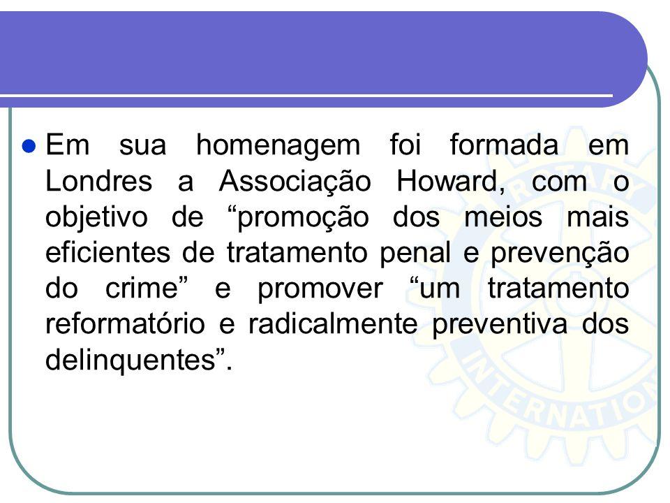 Em sua homenagem foi formada em Londres a Associação Howard, com o objetivo de promoção dos meios mais eficientes de tratamento penal e prevenção do c