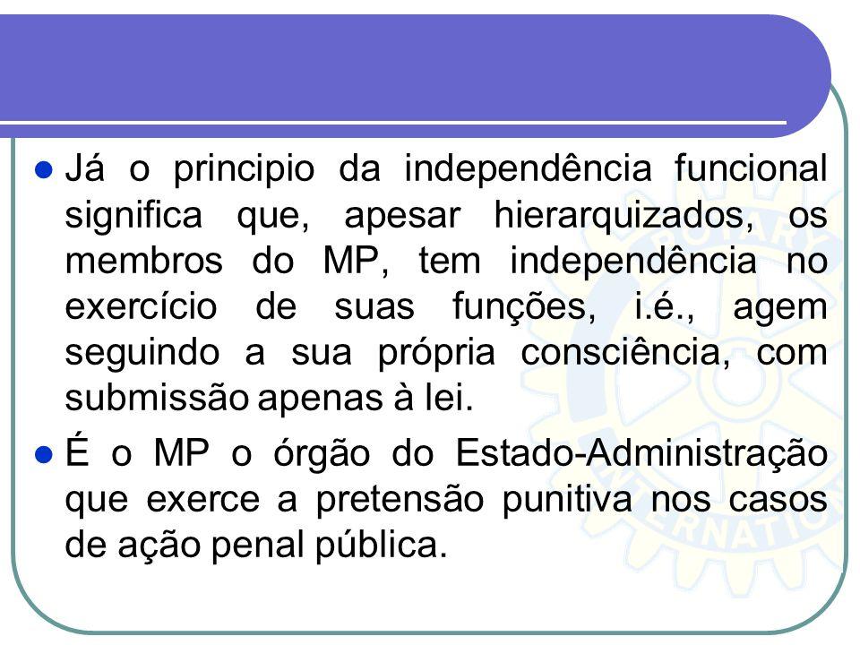 Já o principio da independência funcional significa que, apesar hierarquizados, os membros do MP, tem independência no exercício de suas funções, i.é.