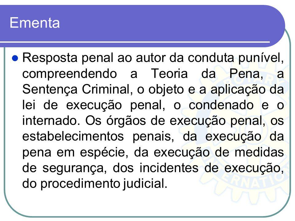 Ementa Resposta penal ao autor da conduta punível, compreendendo a Teoria da Pena, a Sentença Criminal, o objeto e a aplicação da lei de execução pena