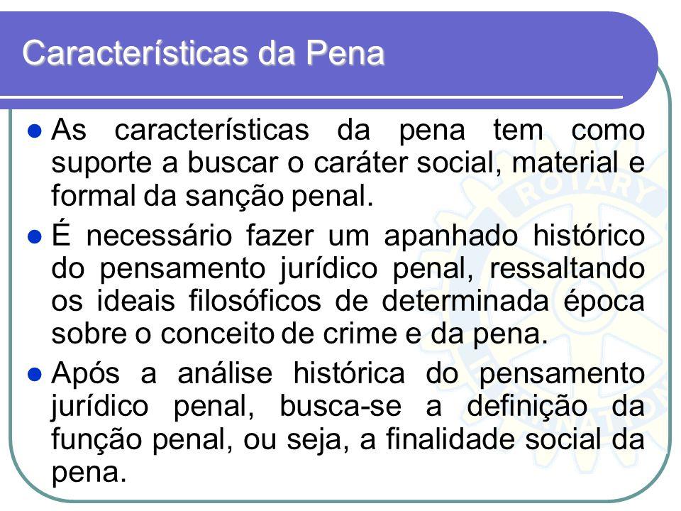 Características da Pena As características da pena tem como suporte a buscar o caráter social, material e formal da sanção penal. É necessário fazer u