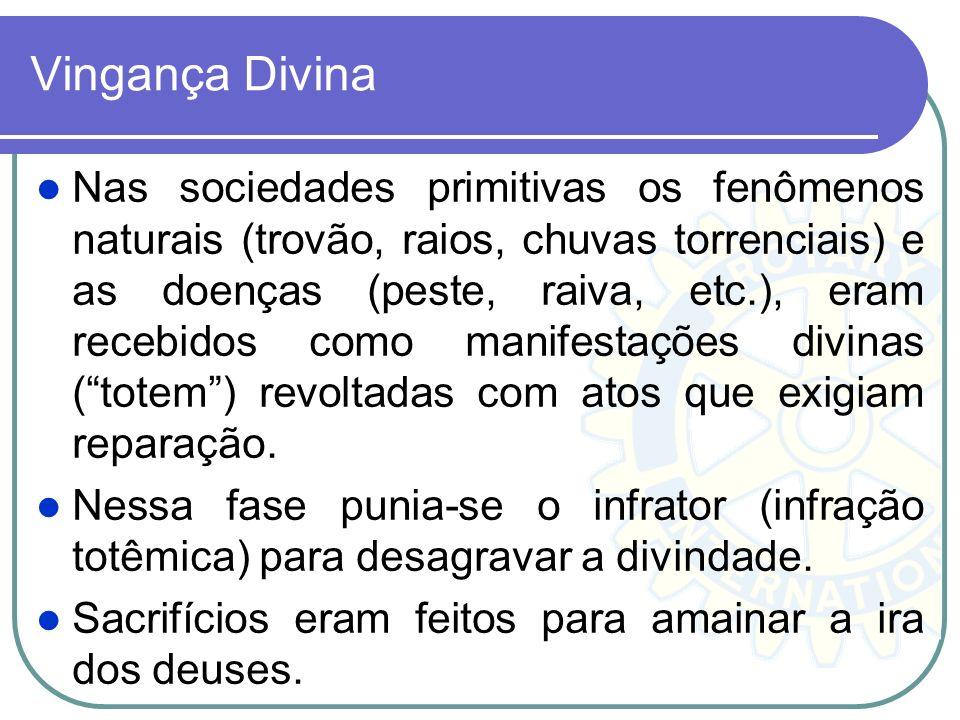 Vingança Divina Nas sociedades primitivas os fenômenos naturais (trovão, raios, chuvas torrenciais) e as doenças (peste, raiva, etc.), eram recebidos