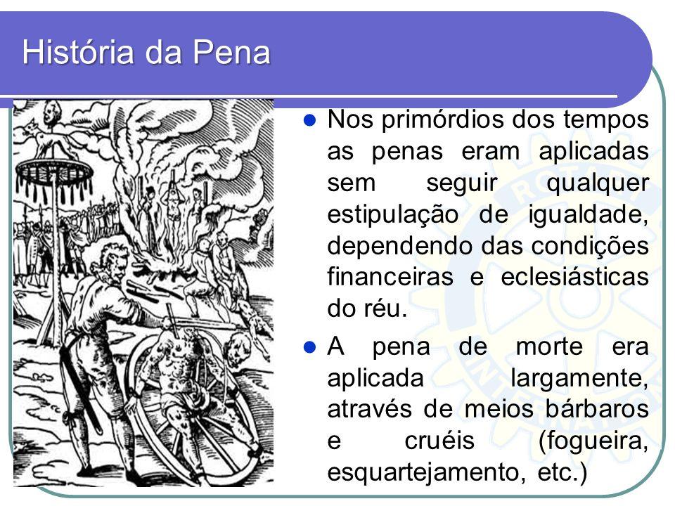 História da Pena Nos primórdios dos tempos as penas eram aplicadas sem seguir qualquer estipulação de igualdade, dependendo das condições financeiras